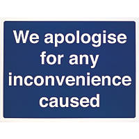 """""""We Apologise For Any Inconvenience Caused"""" Sign 450 x 600mm"""